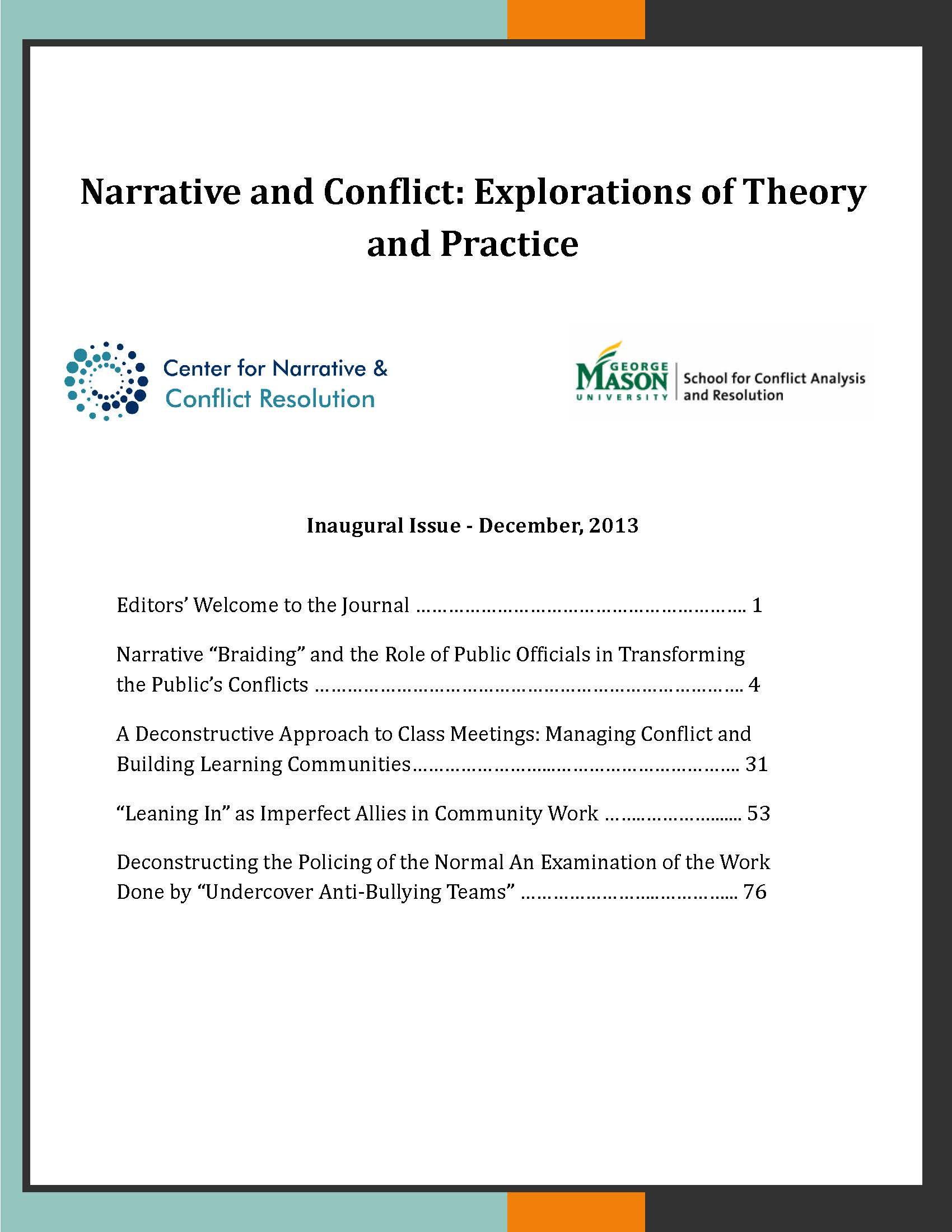 Narrative and Conflict: Explorations of Theory and Practice. Inaugural Issue - December, 2013. Center for Narrative and Conflict Resolution, George Mason University School for Conflict Analysis and Resolution.